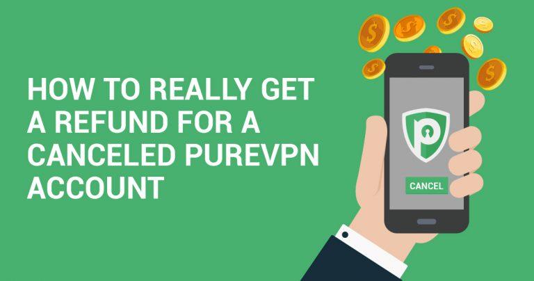 איך באמת ניתן לקבל החזר כספי בגין ביטול חשבון משתמש ב-PureVPN?
