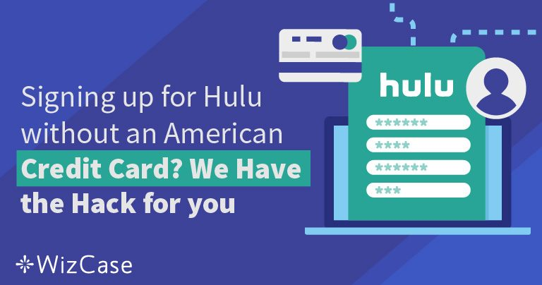 איך להירשם ל-Hulu בלי כרטיס אשראי אמריקאי