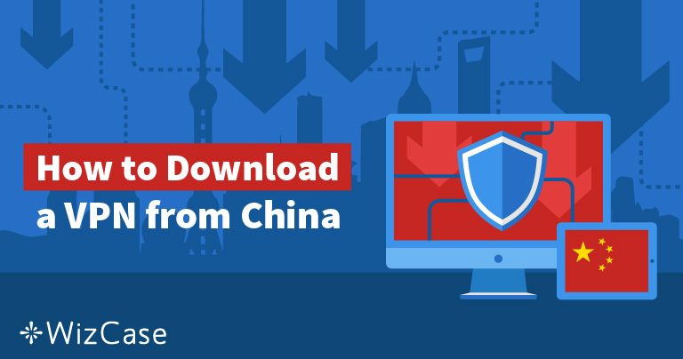 5 דרכים להשיג VPN אם אתם כבר בסין ב-2019