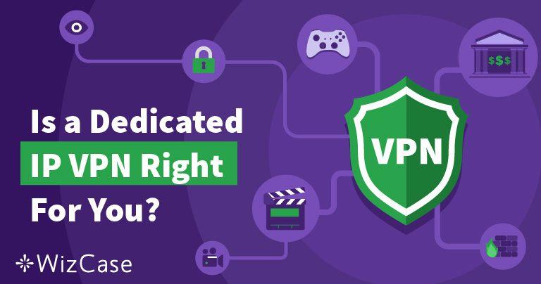 6 סיבות מדוע כדאי לכם להשתמש ב-VPN עם IP ייעודי ב-2020