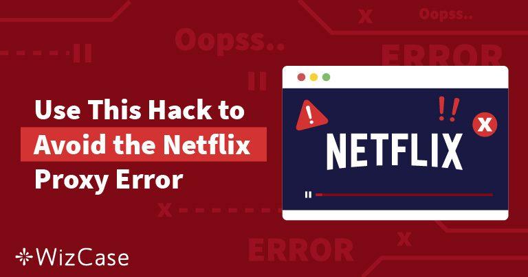 כך תפתרו: שגיאת פרוקסי של נטפליקס בישראל (נבדק בספטמבר 2019)