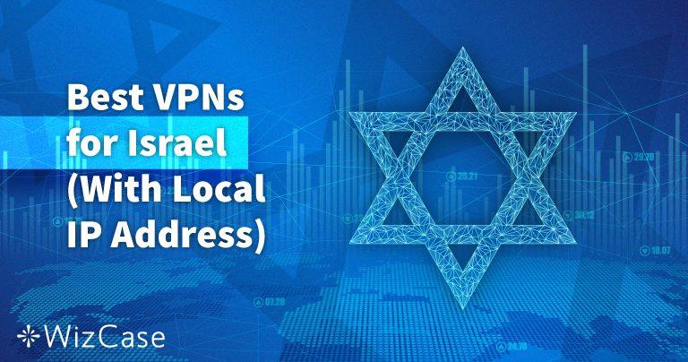 5 שירותי ה-VPN הטובים ביותר לישראל (שרתים מקומיים עודכנו ב-2020)