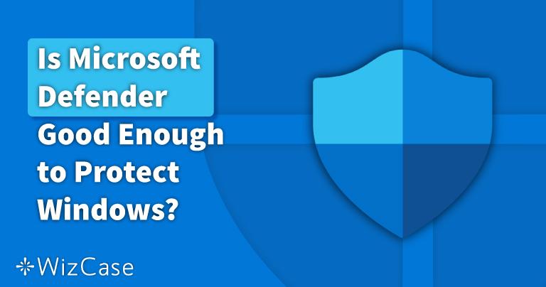 האם Microsoft Defender מספיק טובה ב-2021? כנסו כדי לגלות